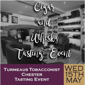 Turmeaus Chester Whisky & Cigar Tasting Event - 15/05/19